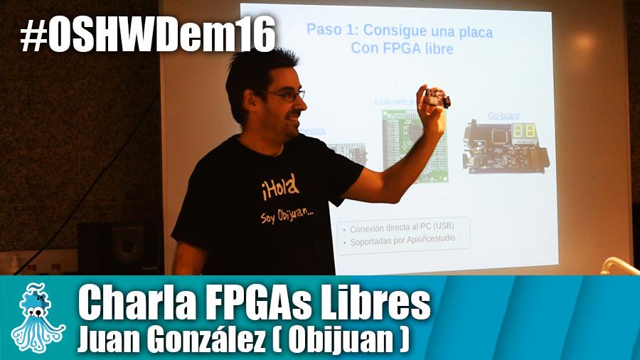 OSHWDem 2016: Charla FPGAs Libres de Juan González ( Obijuan )