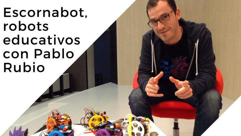 Escornabot - Los robots educativos libres con Pablo Rubio